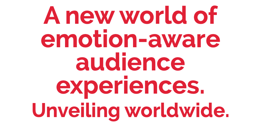 A new world of emotion-aware audience experiences. Unveiling worldwide.